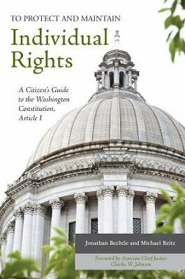 To Protect and Maintain Individual Rights: A Citizen's Guide to the Washington C