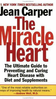 The Miracle Heart : The Ultimate Guide to Preventing and Curing Heart Disease...