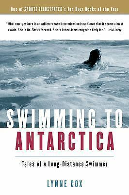 Swimming to Antarctica : Tales of a Long-Distance Swimmer by Lynne Cox (2005,...