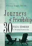 Journeys of Friendship : 30 True Stories of Kindred Connections (2005,...