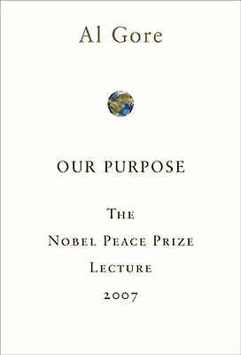 Our Purpose : The Nobel Peace Prize Lecture 2007 by Al Gore (2008, Paperback)
