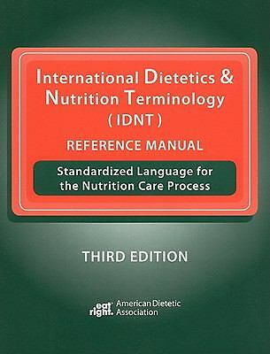 International Dietetics and Nutrition Terminology (IDNT) Reference Manual :...