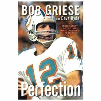 Perfection: The Inside Story of the 1972 Miami Dolphins' Perfect Season by Grie
