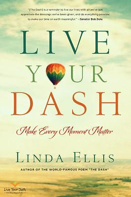 Live Your Dash: Make Every Moment Matter by Ellis, Linda