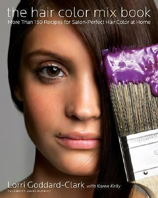 The Hair Color Mix Book More Than 150 Recipes for Salon-Perfect Color at Home