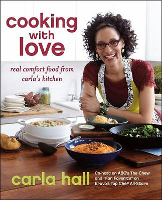 Cooking with Love: Comfort Food that Hugs You by Hall, Carla