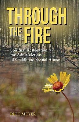 Through the Fire : Spiritual Restoration for Adult Victims of Childhood...(M)