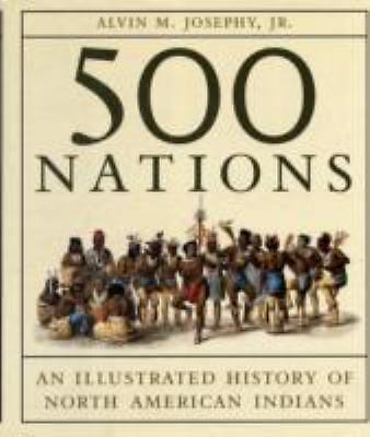 500 Nations: An Illustrated History of North American Indians by Josephy Jr., A