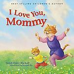 I Love You, Mommy By David Daley Mackall. 2013 Children's Board Book