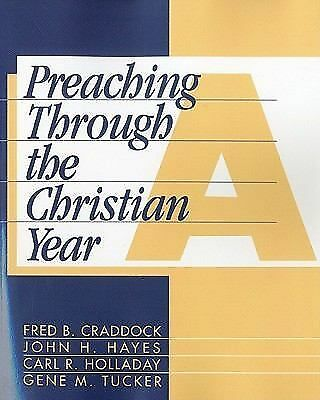 Preaching Through the Christian Year: Year A: A Comprehensive Commentary on the