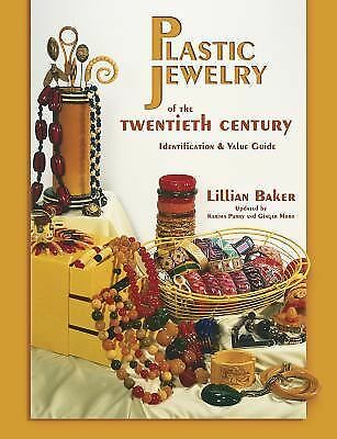 Plastic Jewelry of the Twentieth Century: Identification & Value Guide by Baker