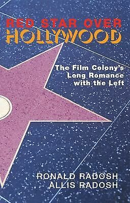 Red Star Over Hollywood: The Film Colony's Long Romance with the Left by Ronald