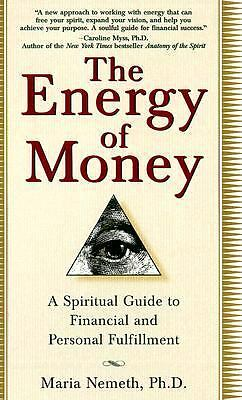The Energy of Money: A Spiritual Guide to Financial and Personal Fulfillment by