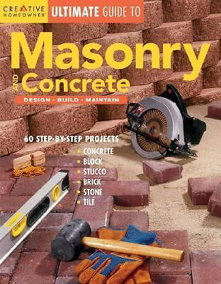 Ultimate Guide to Masonry & Concrete: Design, Build, Maintain (Ultimate Guide T