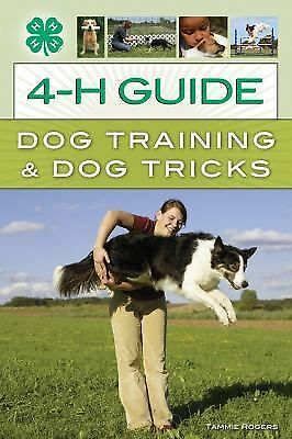 4-H Guide to Dog Training & Dog Tricks by Rogers, Tammie
