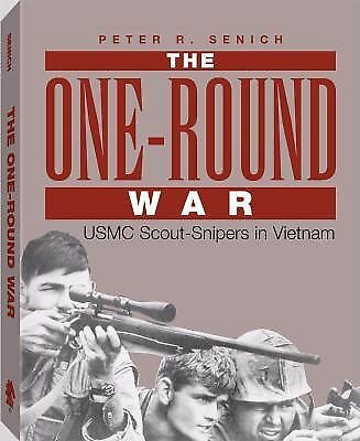 The One-Round War: USMC Scout-Snipers In Vietnam by Senich, Peter R.