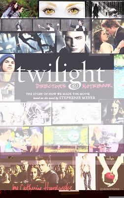 Twilight Director's Notebook : The Story of How We Made the Movie by...