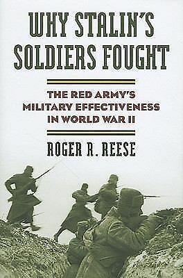 Why Stalins Soldiers Fought : The Red Army's Military Effectiveness in World...