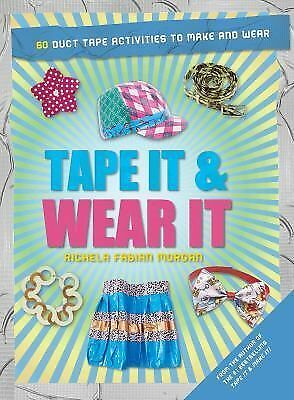 Tape It & Wear It: 60 Duct-Tape Activities to Make and Wear (Tape It and...Duct
