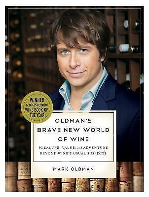 Oldman's Brave New World of Wine : Pleasure, Value, and Adventure Beyond...