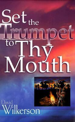 Set the Trumpet to Thy Mouth by Wilkerson, David R.