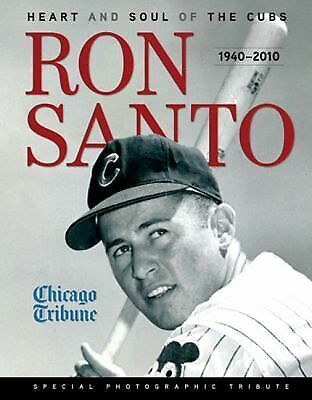 Ron Santo : Heart and Soul of the Cubs by Chicago Tribune Staff (2010,...