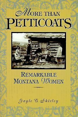 More Than Petticoats : Remarkable Montana Women by Gayle C. Shirley (1995,...
