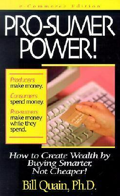 Pro-Sumer Power! : How to Create Wealth by Buying Smarter, Not Cheaper by...