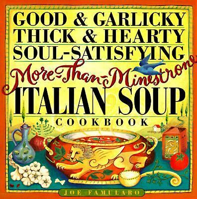 Good & Garlicky, Thick & Hearty, Soul-Satisfying, More-Than-Minestrone Cookbook