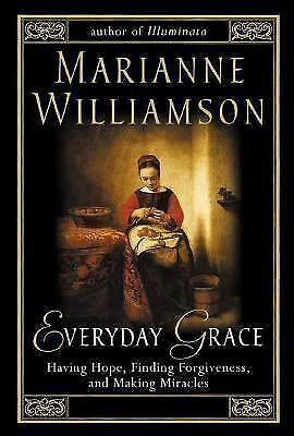 Everyday Grace: Having Hope, Finding Forgiveness, and Making Miracles, Williamso