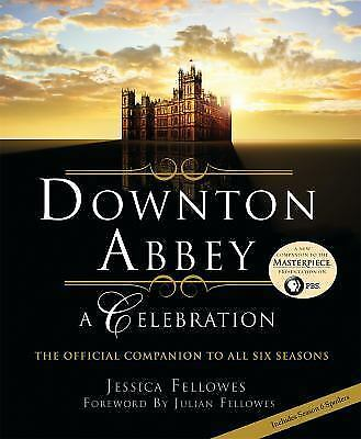Downton Abbey - a Celebration : The Official Companion to All Six Seasons by...