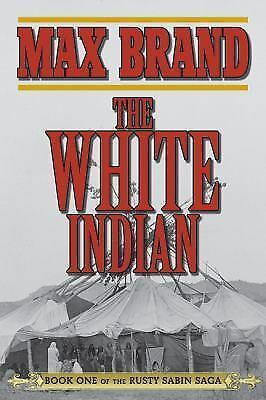 The White Indian: Book One of the Rusty Sabin Saga by Max Brand.