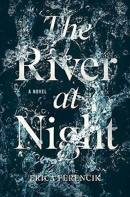The River at Night by Erica Ferencik (2017, Hardcover)