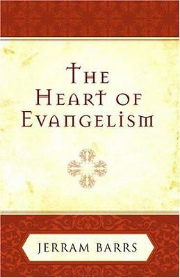 The Heart of Evangelism by Barrs, Jerram