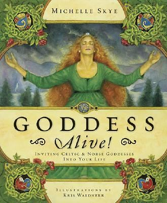 Goddess Alive!: Inviting Celtic & Norse Goddesses into Your Life by Skye, Miche