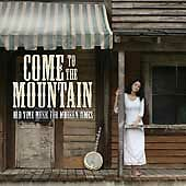 Come to Mountain: Old Time Music for Modern Times by Come to the Mountain: Old