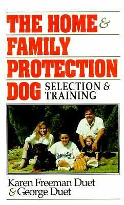 The Home & Family Protection Dog: Selection and Training by Duet, Karen Freeman
