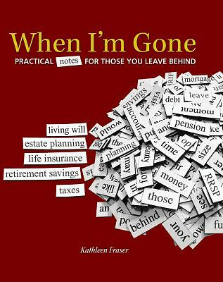 WHEN I'M GONE: PRACTICAL NOTES FOR THOSE YOU LEAVE BEHIND.