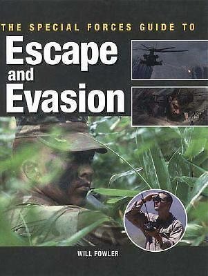 The Special Forces Guide to Escape and Evasion by Will Fowler