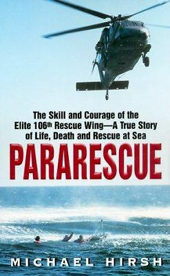 Pararescue: The Skill and Courage of the Elite 106th Rescue Wing--The True Stor
