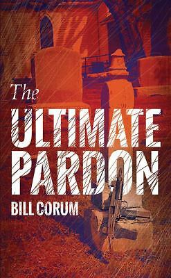 The Ultimate Pardon by Bill L. Corum