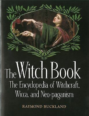 The Witch Book: The Encyclopedia of Witchcraft, Wicca, and Neo-paganism by Buck