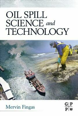 Oil Spill Science and Technology by Mervin Fingas. 2011 Copyright Hardcover Ed.