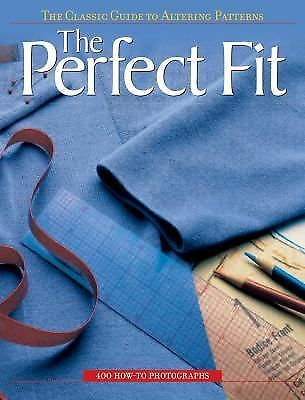 The Perfect Fit: The Classic Guide to Altering Patterns by Editors of Creative