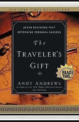 The Traveler's Gift : Seven Decisions That Determine Personal Success by Andy...