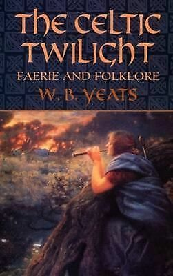 The Celtic Twilight: Faerie and Folklore (Celtic, Irish) by Yeats, W. B.