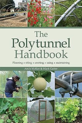 The Polytunnel Handbook: Planning/Siting/Erecting/Using/Maintaining by Gatter,