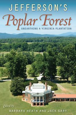 Jefferson's Poplar Forest: Unearthing a Virginia Plantation by