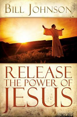 Release the Power of Jesus by Johnson, Bill