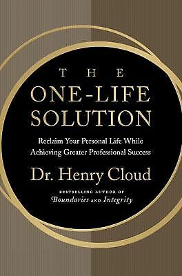 The One-Life Solution : Reclaim Your Personal Life While Achieving Greater...